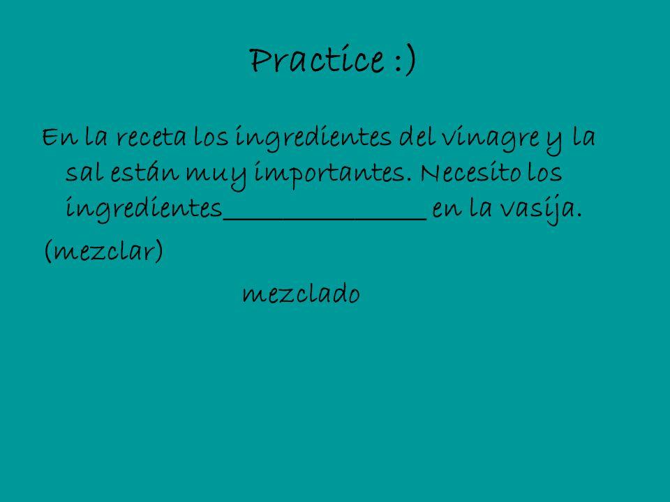 Practice :) En la receta los ingredientes del vinagre y la sal están muy importantes. Necesito los ingredientes_________________ en la vasija. (mezcla