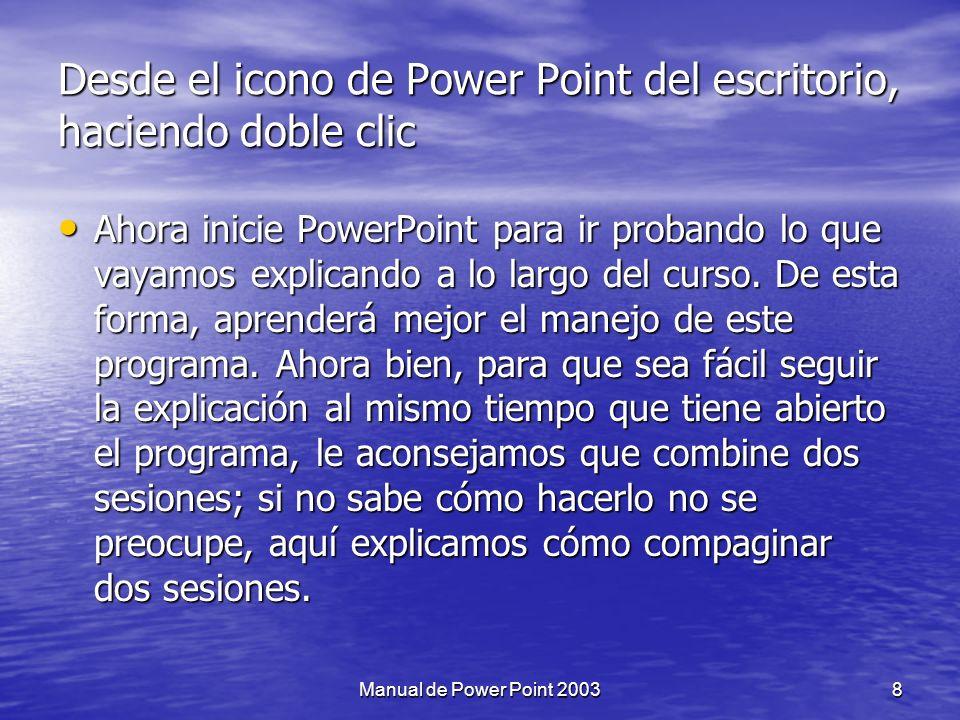 Formas básicas de iniciar Power Point 1) Desde el botón Inicio situado, normalmente, en la esquina inferior izquierda de la pantalla.