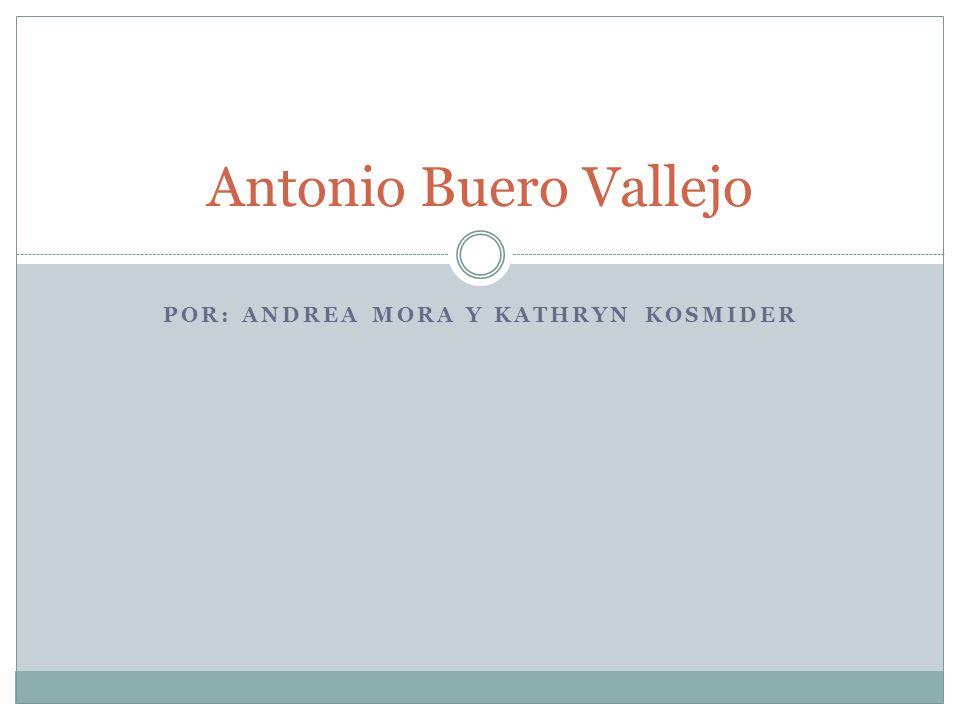 POR: ANDREA MORA Y KATHRYN KOSMIDER Antonio Buero Vallejo