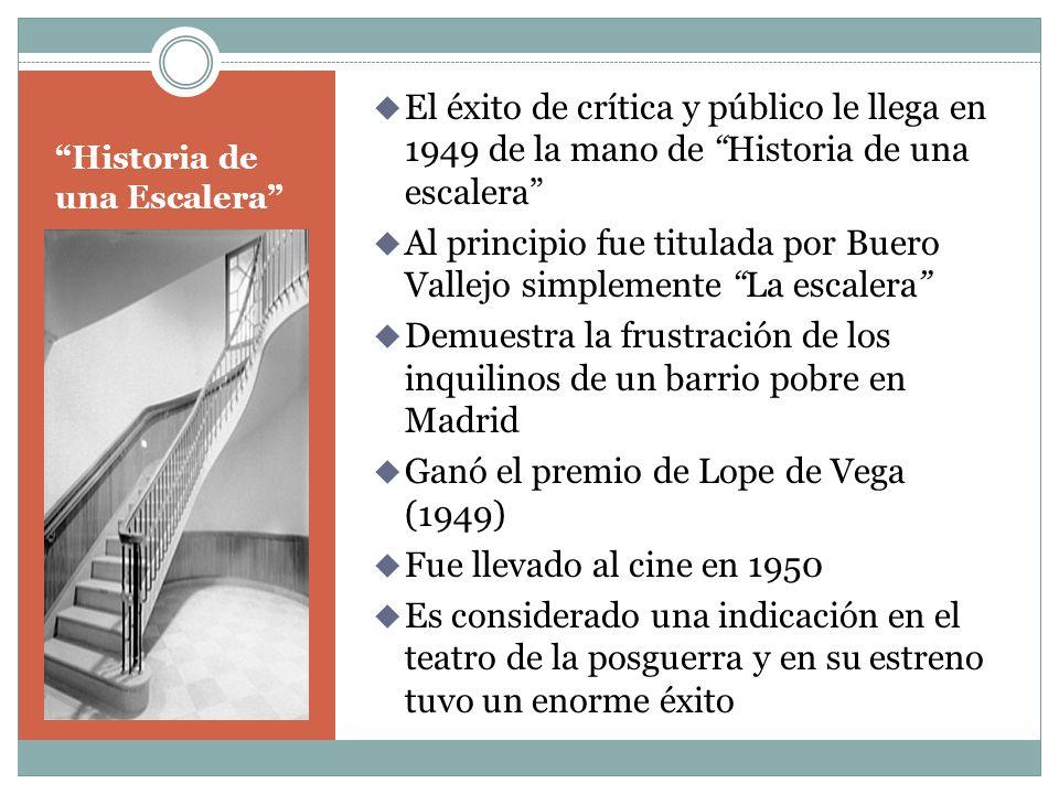 Historia de una Escalera El éxito de crítica y público le llega en 1949 de la mano de Historia de una escalera Al principio fue titulada por Buero Val