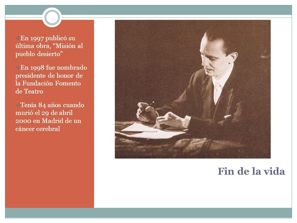 Fin de la vida En 1997 publicó su última obra, Misión al pueblo desierto En 1998 fue nombrado presidente de honor de la Fundación Fomento de Teatro Te