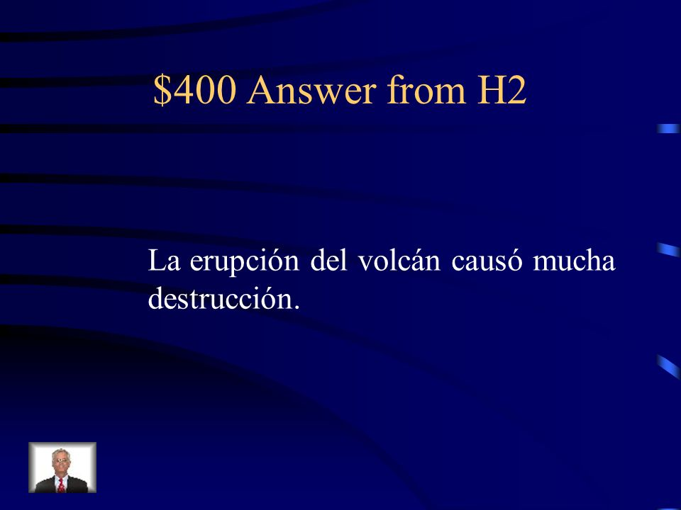 $400 Question from H2 The eruption of the volcano caused a lot of destruction.
