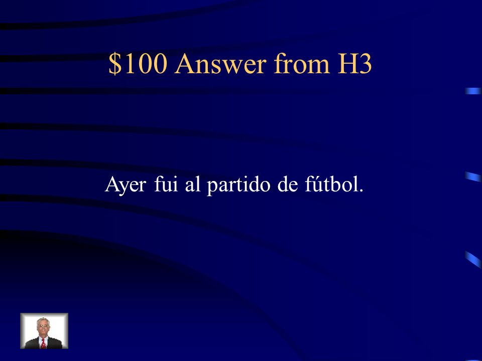 $100 Question from H3 Yesterday, I went to the soccer game.