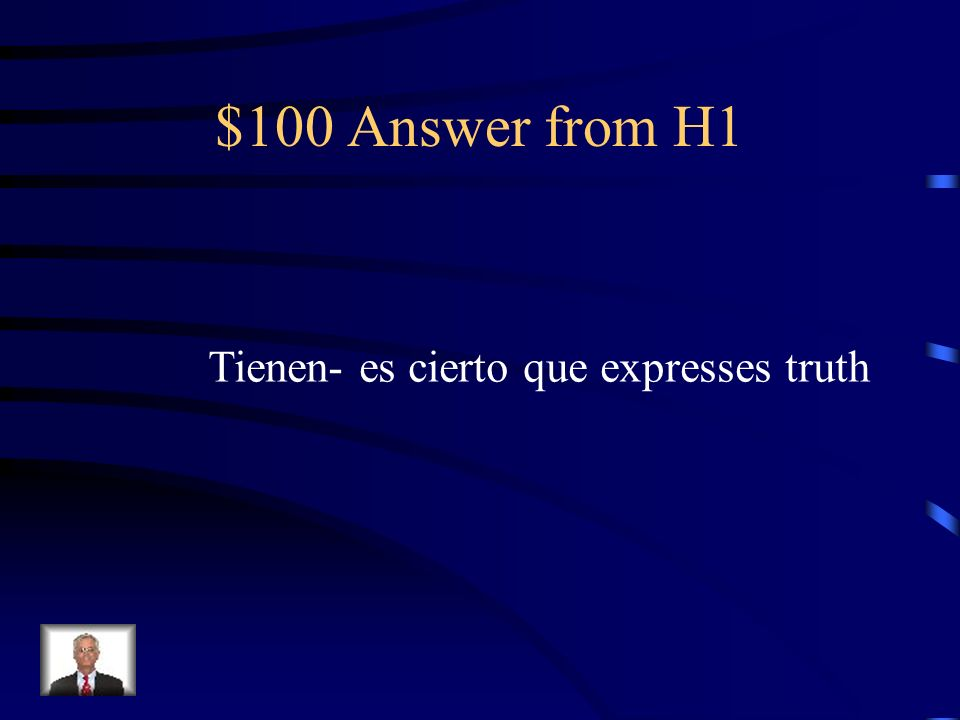 $100 Answer from H1 Tienen- es cierto que expresses truth