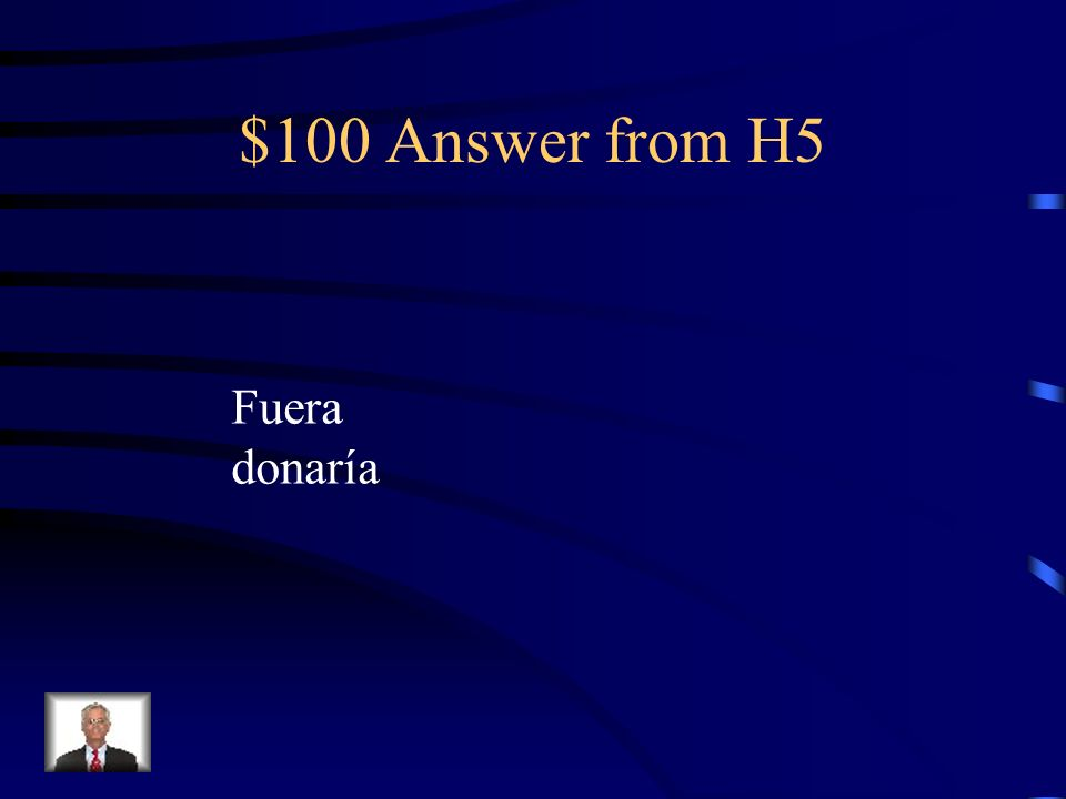 $100 Question from H5 Si yo ____________ (ser) rico, ________ (donar) dinero a una causa.