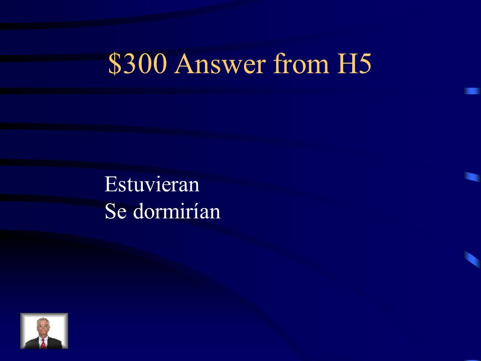 $300 Question from H5 Si ellos _________ (estar) cansados, _________ (dormirse).