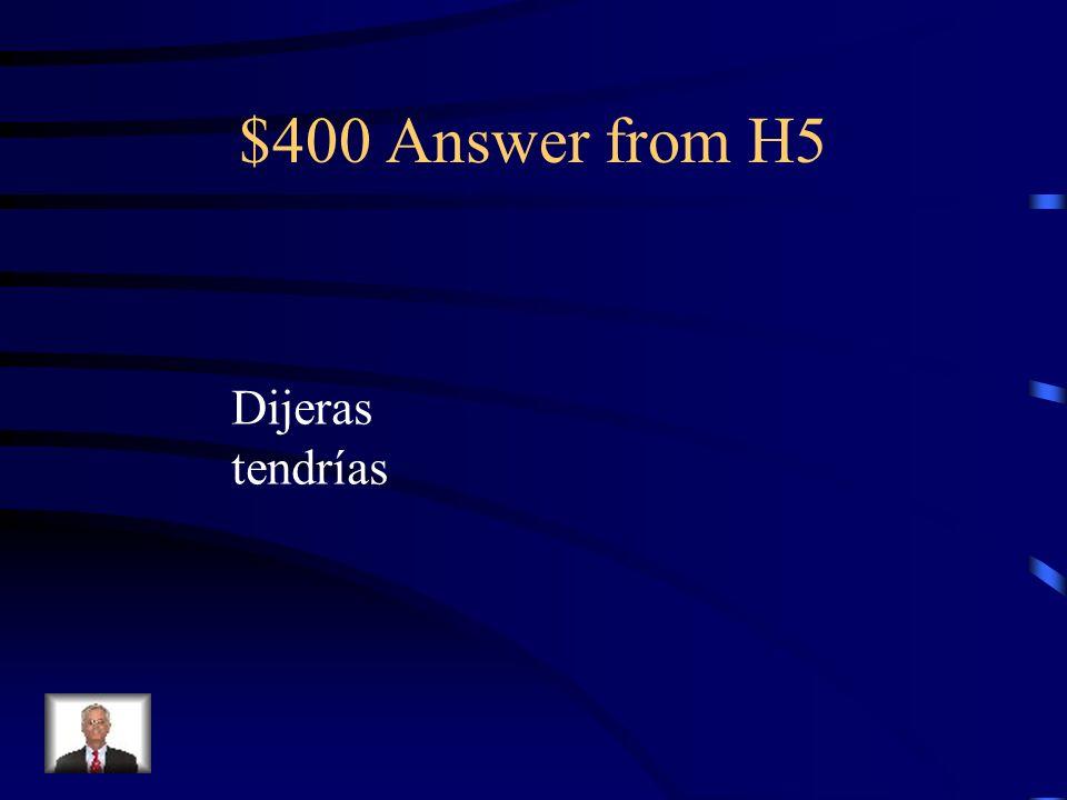 $400 Question from H5 Si tú _________ (decir) la verdad, no ___________ (tener) problemas.