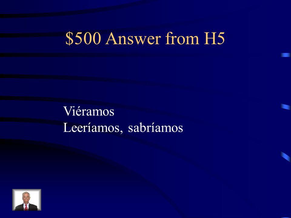 $500 Question from H5 Si nosotros ___________ (ver) menos tele, __________ (leer) más y __________ (saber) más.
