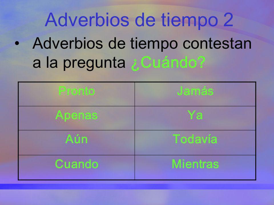Adverbios de tiempo 2 Adverbios de tiempo contestan a la pregunta ¿Cuándo? ProntoJamás ApenasYa AúnTodavía CuandoMientras