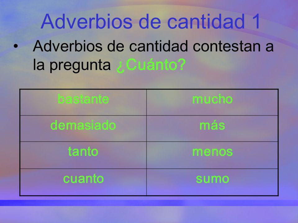 Adverbios de cantidad 1 Adverbios de cantidad contestan a la pregunta ¿Cuánto? bastantemucho demasiadomás tantomenos cuantosumo