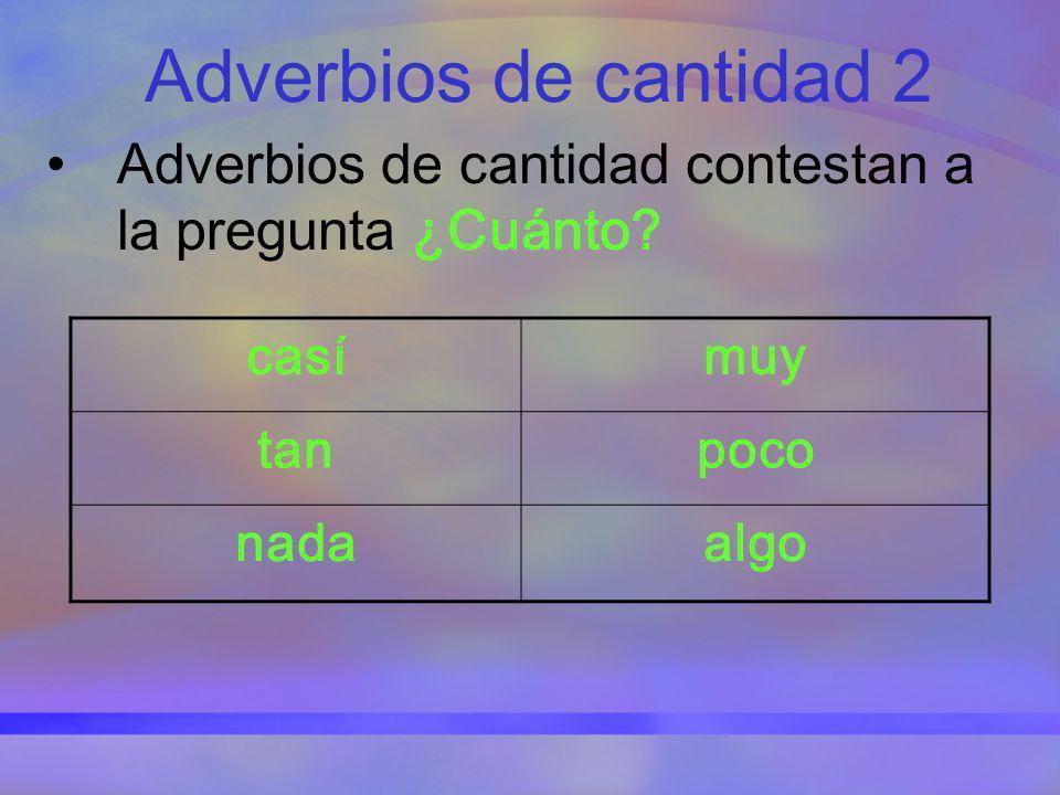 Adverbios de cantidad 2 Adverbios de cantidad contestan a la pregunta ¿Cuánto? casímuy tanpoco nadaalgo
