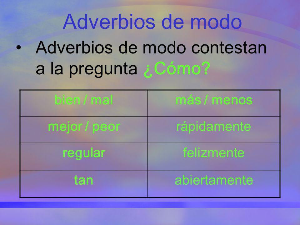 Adverbios de modo Adverbios de modo contestan a la pregunta ¿Cómo? bien / malmás / menos mejor / peorrápidamente regularfelizmente tanabiertamente