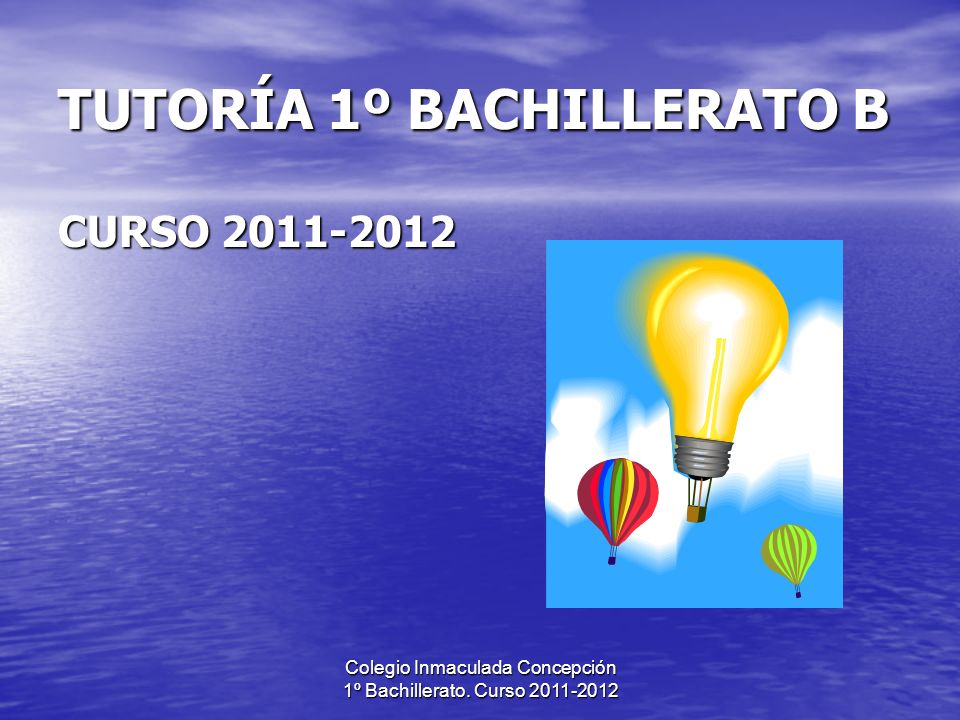 Colegio Inmaculada Concepción 1º Bachillerato. Curso 2011-2012 TUTORÍA 1º BACHILLERATO B CURSO 2011-2012