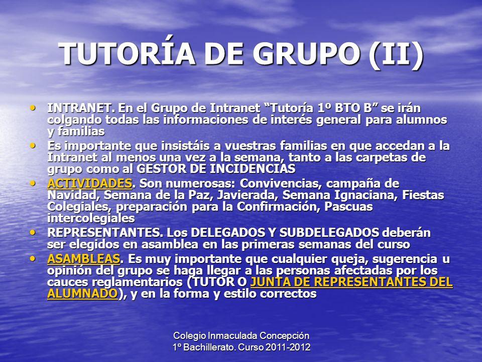 Colegio Inmaculada Concepción 1º Bachillerato. Curso 2011-2012 TUTORÍA DE GRUPO (II) INTRANET. En el Grupo de Intranet Tutoría 1º BTO B se irán colgan