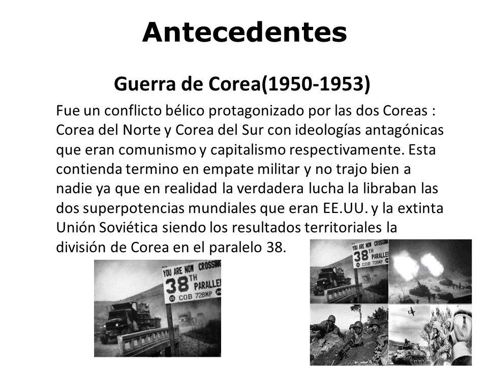 Antecedentes Guerra de Corea(1950-1953) Fue un conflicto bélico protagonizado por las dos Coreas : Corea del Norte y Corea del Sur con ideologías anta