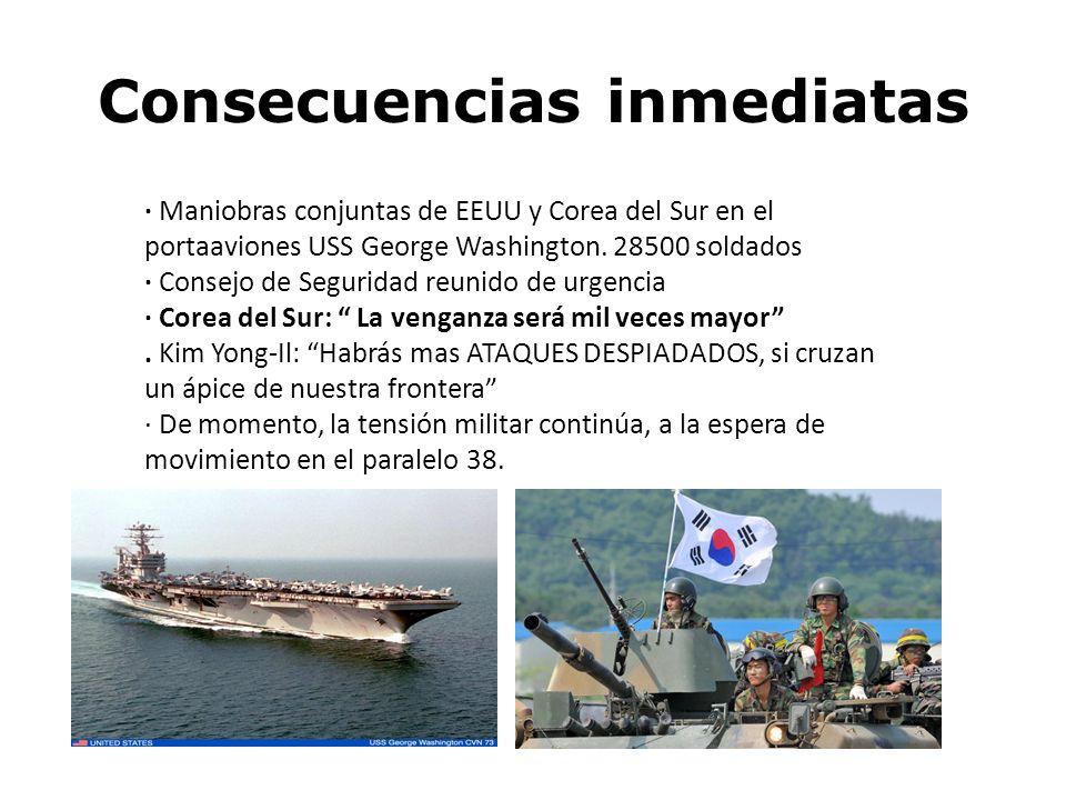 Consecuencias inmediatas · Maniobras conjuntas de EEUU y Corea del Sur en el portaaviones USS George Washington. 28500 soldados · Consejo de Seguridad