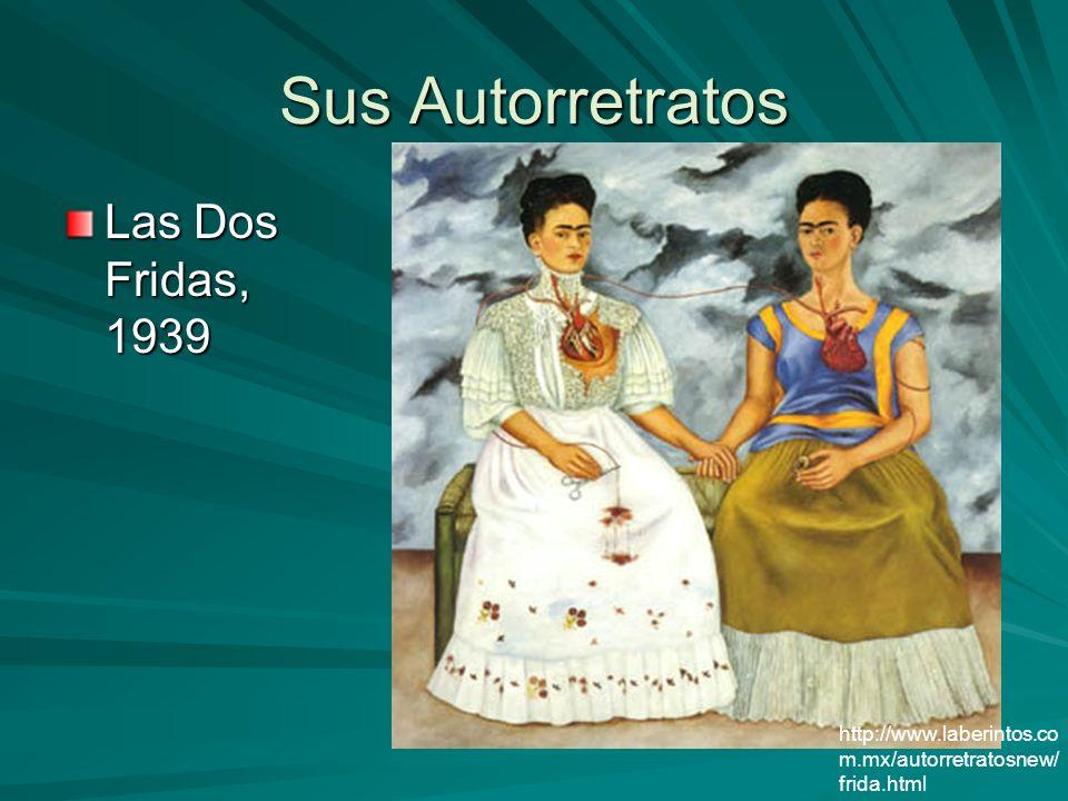 Sus Autorretratos Las Dos Fridas, 1939 http://www.laberintos.co m.mx/autorretratosnew/ frida.html