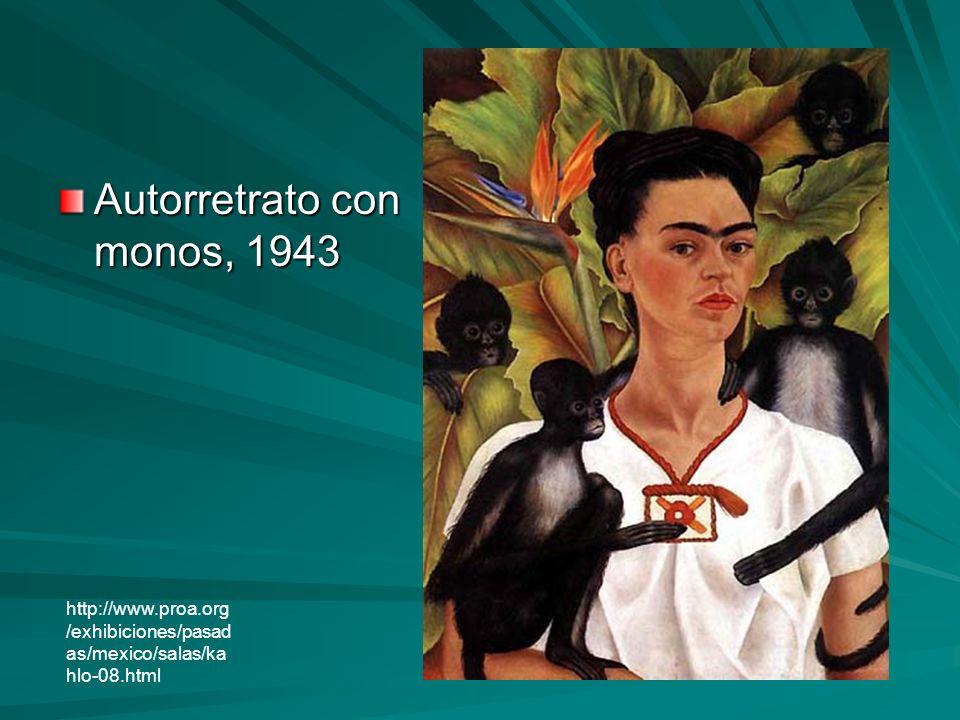 Autorretrato con monos, 1943 http://www.proa.org /exhibiciones/pasad as/mexico/salas/ka hlo-08.html