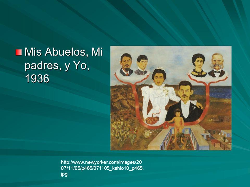 Mis Abuelos, Mi padres, y Yo, 1936 http://www.newyorker.com/images/20 07/11/05/p465/071105_kahlo10_p465. jpg