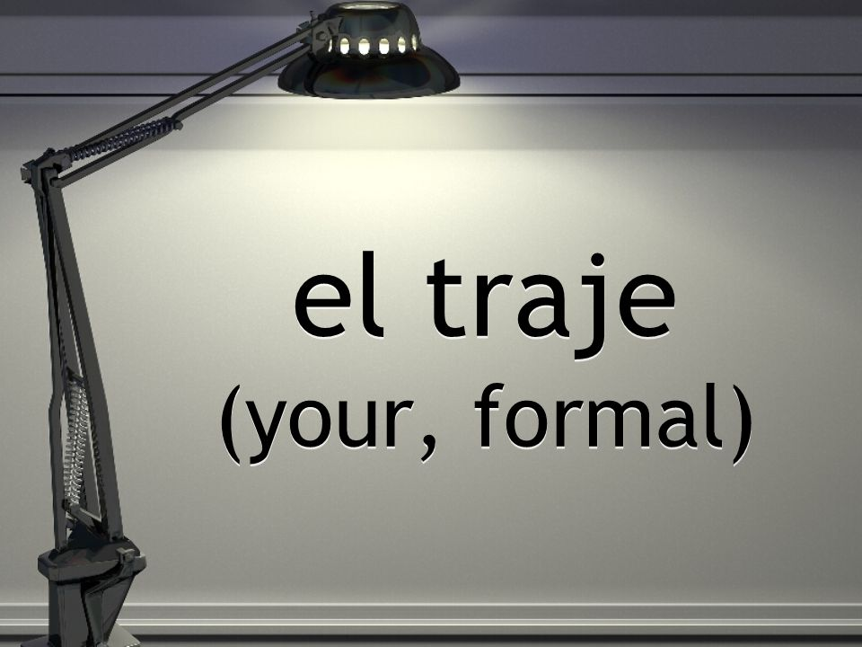 el traje (your, formal)