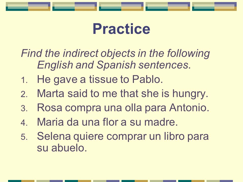 Practice Rewrite the following sentences by replacing the direct and indirect objects in the correct order.