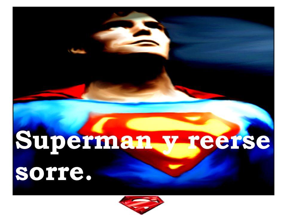 Superman y reerse sorre.