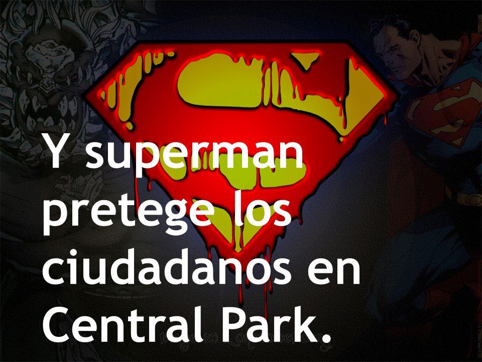 Y superman pretege los ciudadanos en Central Park.