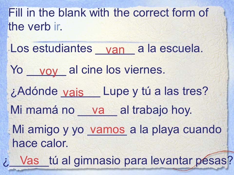 Fill in the blank with the correct form of the verb ir.