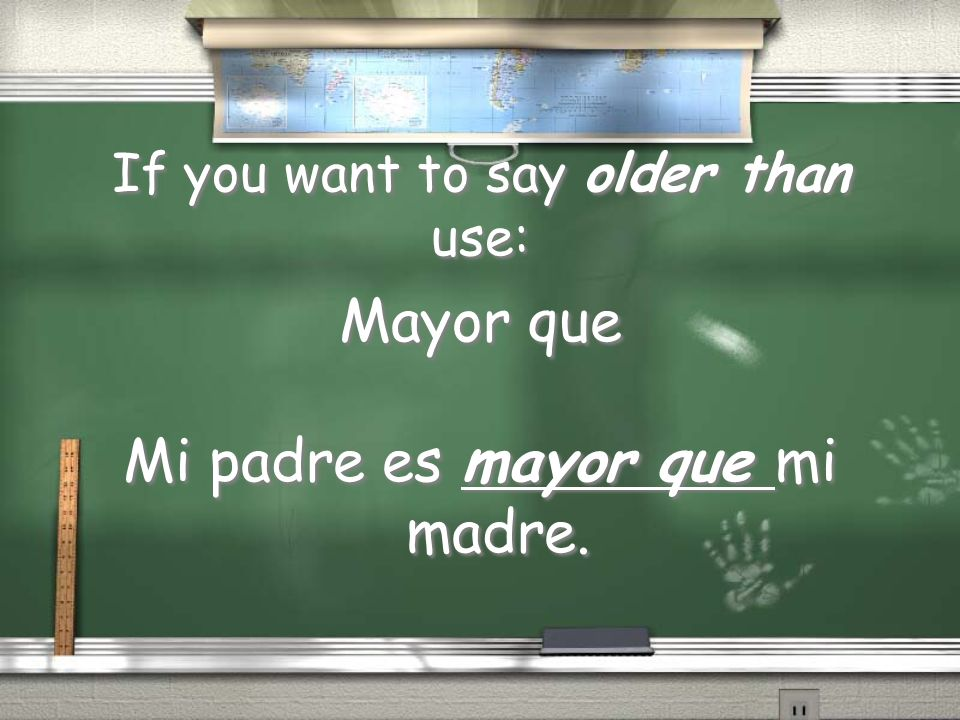 If you want to say older than use: Mayor que Mi padre es mayor que mi madre. Mayor que Mi padre es mayor que mi madre.