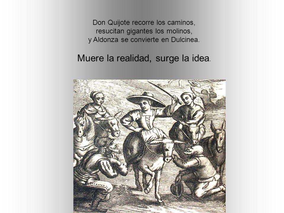 Don Quijote recorre los caminos, resucitan gigantes los molinos, y Aldonza se convierte en Dulcinea.
