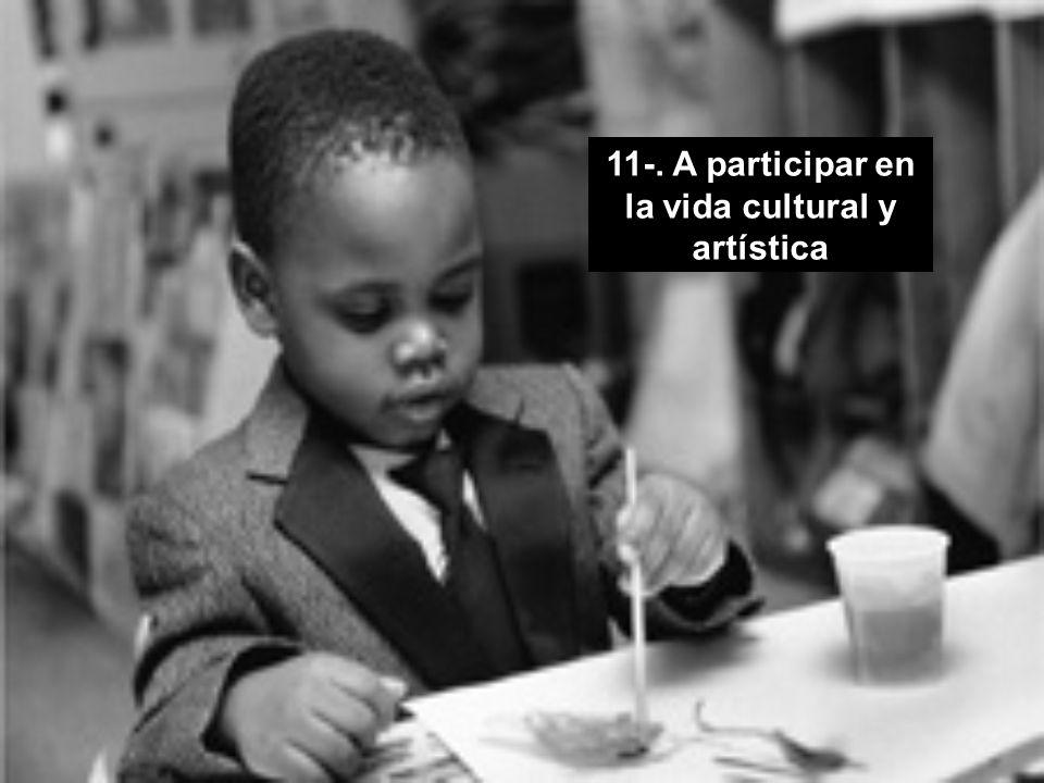 11-. A participar en la vida cultural y artística