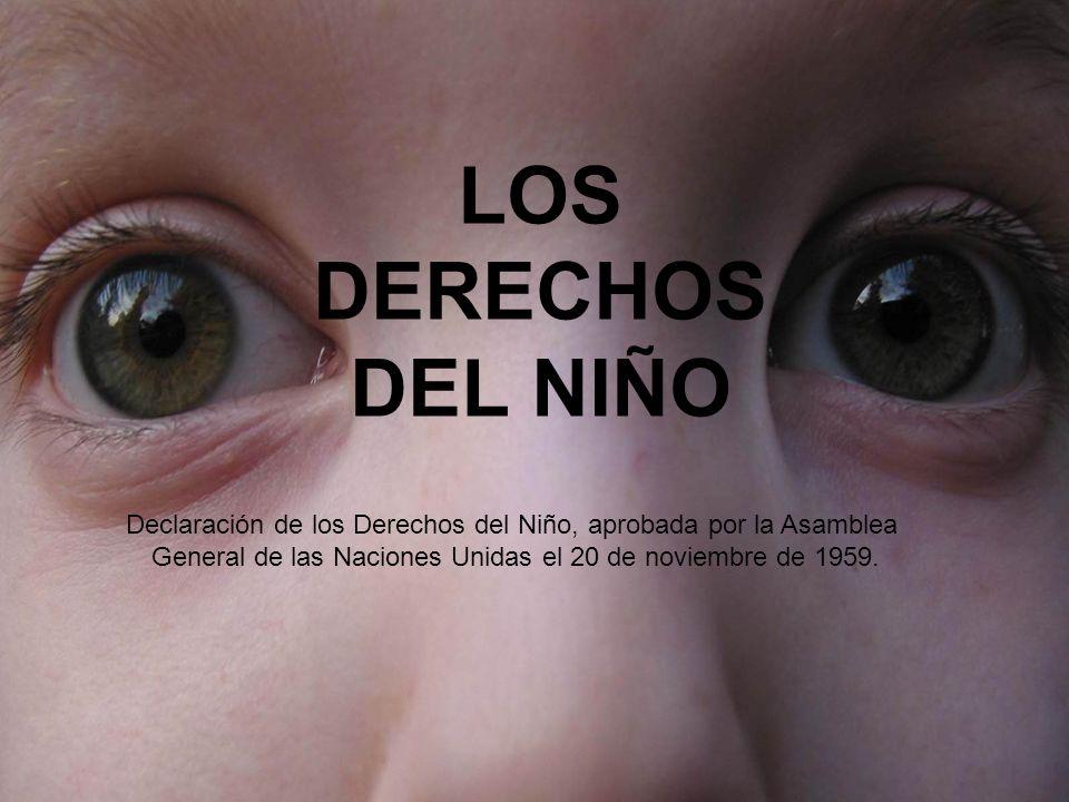 LOS DERECHOS DEL NIÑO Declaración de los Derechos del Niño, aprobada por la Asamblea General de las Naciones Unidas el 20 de noviembre de 1959.