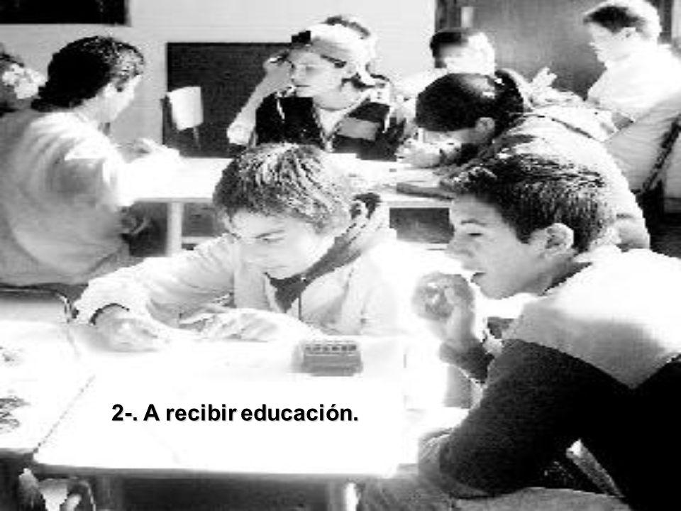 2-. A recibir educación.