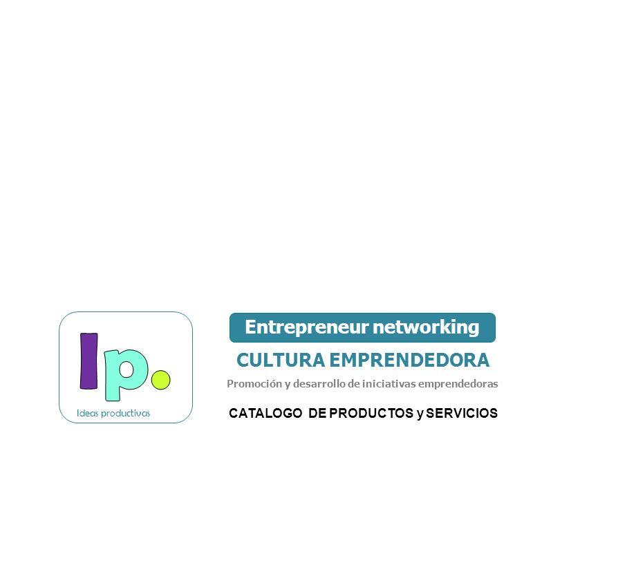 Entrepreneur networking CULTURA EMPRENDEDORA Promoción y desarrollo de iniciativas emprendedoras CATALOGO DE PRODUCTOS y SERVICIOS