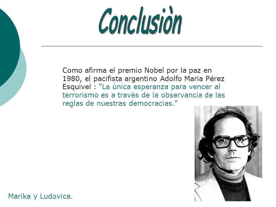Como afirma el premio Nobel por la paz en 1980, el pacifista argentino Adolfo Maria Pérez Esquivel : La ùnica esperanza para vencer al terrorismo es a