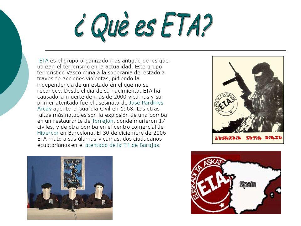 ETA es el grupo organizado más antiguo de los que utilizan el terrorismo en la actualidad. Este grupo terroristico Vasco mina a la soberanìa del estad