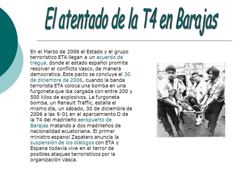 En el Marzo de 2006 el Estado y el grupo terroristico ETA llegan a un acuerdo de tregua, donde el estado español promite resolver el conflicto Vasco,