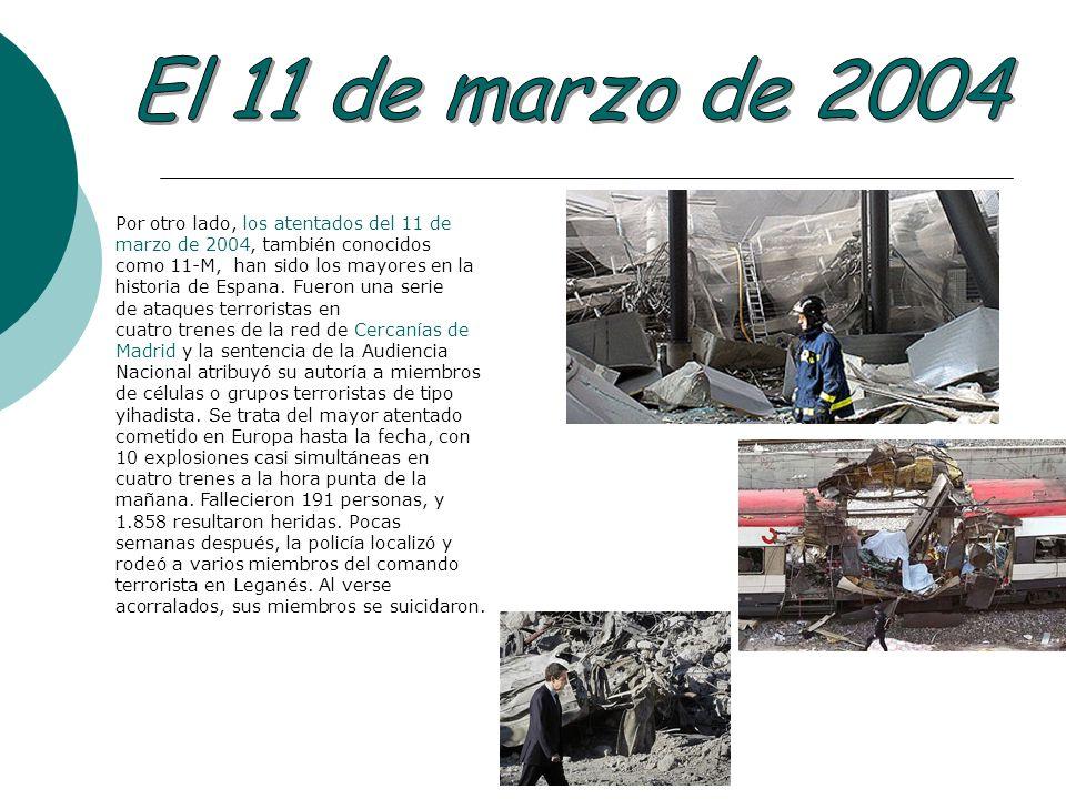 Por otro lado, los atentados del 11 de marzo de 2004, también conocidos como 11-M, han sido los mayores en la historia de Espana. Fueron una serie de