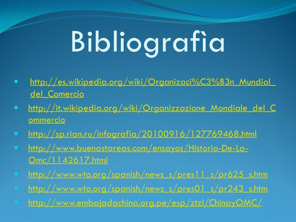 Bibliografìa http://es.wikipedia.org/wiki/Organizaci%C3%B3n_Mundial_ del_Comercio http://es.wikipedia.org/wiki/Organizaci%C3%B3n_Mundial_ del_Comercio