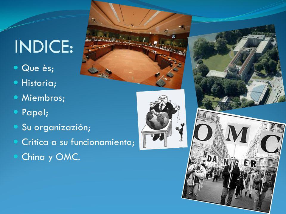 INDICE: Que ès; Historia; Miembros; Papel; Su organizazión; Critica a su funcionamiento; China y OMC.