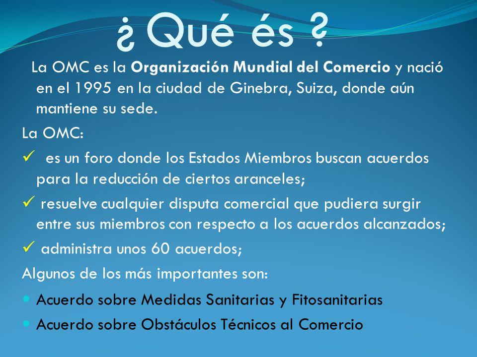 ¿ Qué és ? La OMC es la Organización Mundial del Comercio y nació en el 1995 en la ciudad de Ginebra, Suiza, donde aún mantiene su sede. La OMC: es un