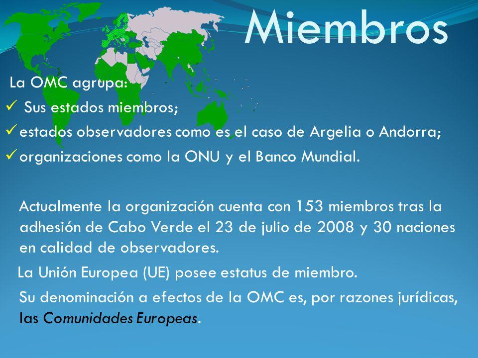 Miembros La OMC agrupa: Sus estados miembros; estados observadores como es el caso de Argelia o Andorra; organizaciones como la ONU y el Banco Mundial