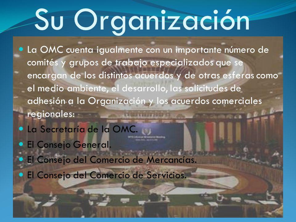 Su Organización La OMC cuenta igualmente con un importante número de comités y grupos de trabajo especializados que se encargan de los distintos acuer