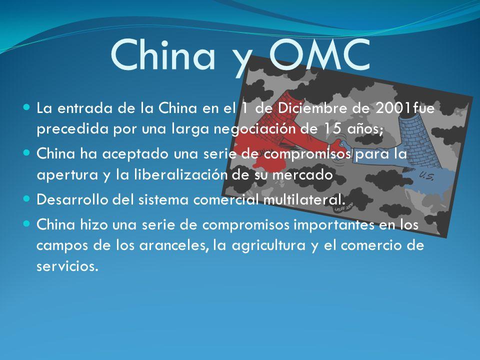 China y OMC La entrada de la China en el 1 de Diciembre de 2001fue precedida por una larga negociación de 15 años; China ha aceptado una serie de comp