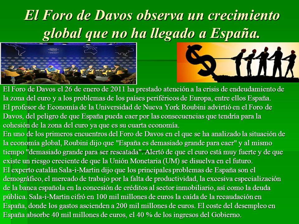 El Foro de Davos observa un crecimiento global que no ha llegado a España. El Foro de Davos el 26 de enero de 2011 ha prestado atención a la crisis de