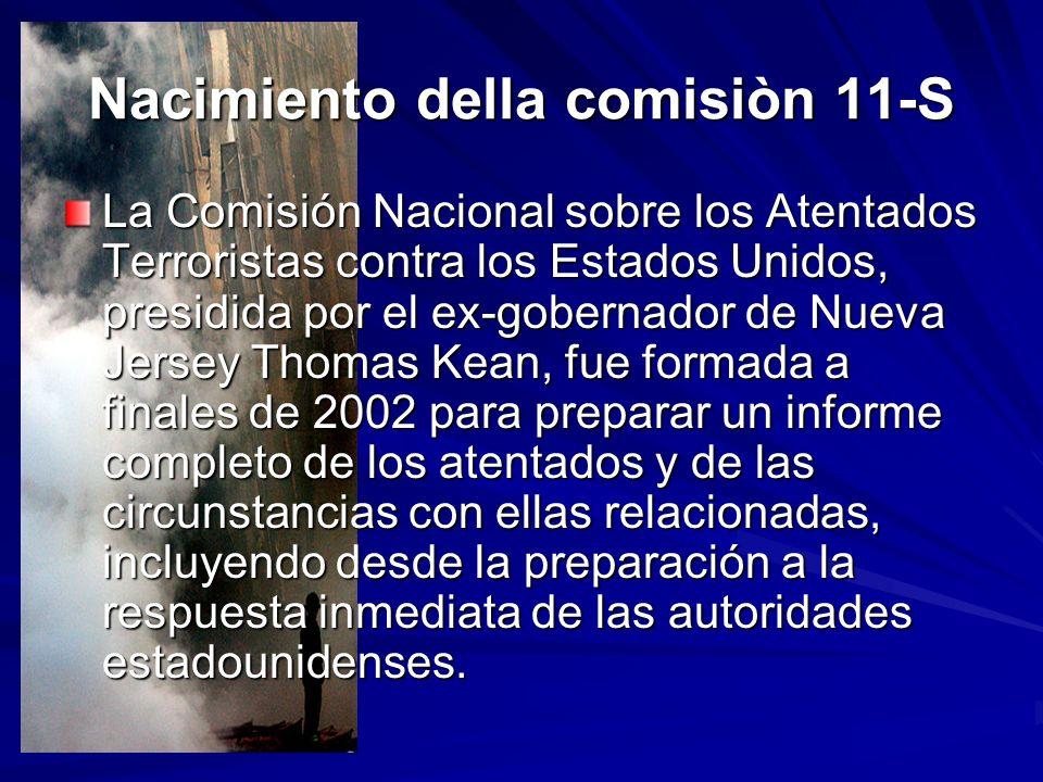 Nacimiento della comisiòn 11-S La Comisión Nacional sobre los Atentados Terroristas contra los Estados Unidos, presidida por el ex-gobernador de Nueva