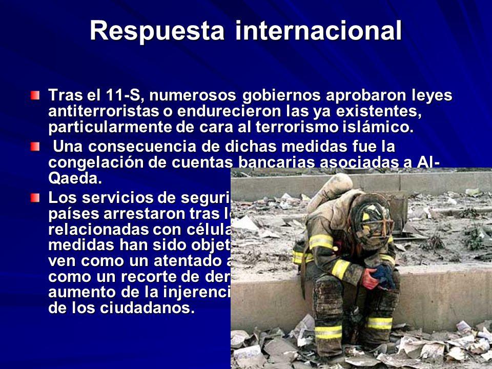 Respuesta internacional Tras el 11-S, numerosos gobiernos aprobaron leyes antiterroristas o endurecieron las ya existentes, particularmente de cara al