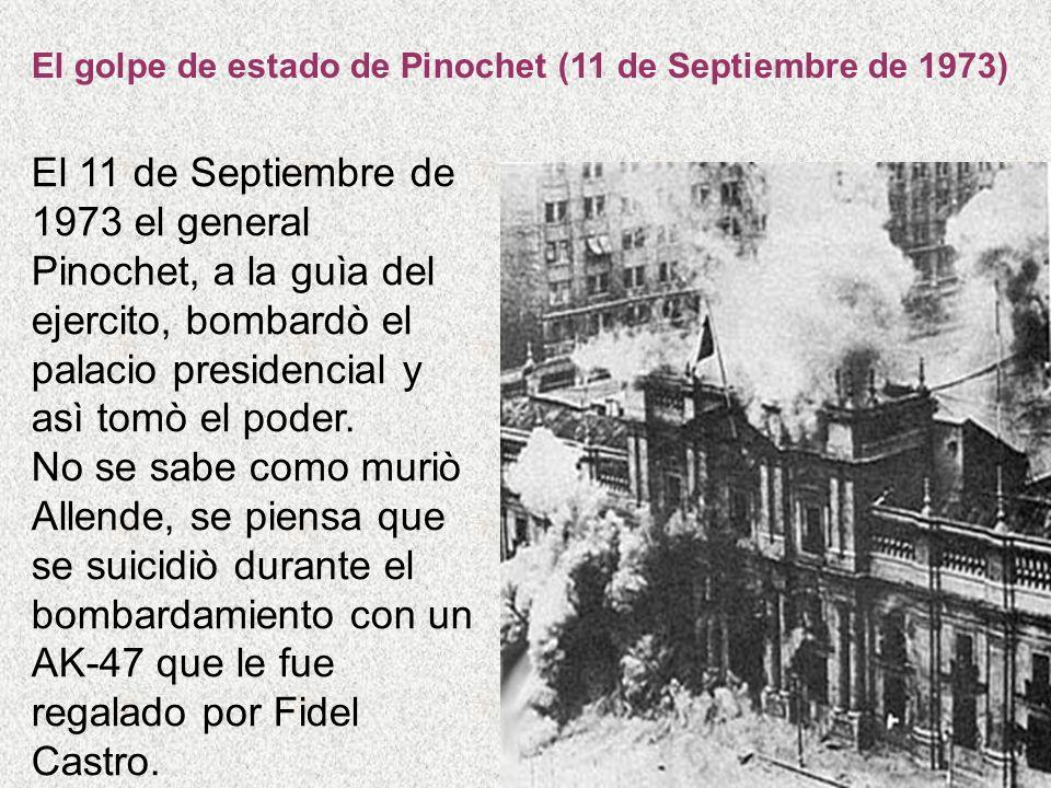 El golpe de estado de Pinochet (11 de Septiembre de 1973) El 11 de Septiembre de 1973 el general Pinochet, a la guìa del ejercito, bombardò el palacio