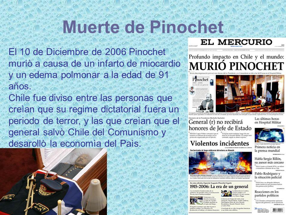 Muerte de Pinochet El 10 de Diciembre de 2006 Pinochet muriò a causa de un infarto de miocardio y un edema polmonar a la edad de 91 años. Chile fue di