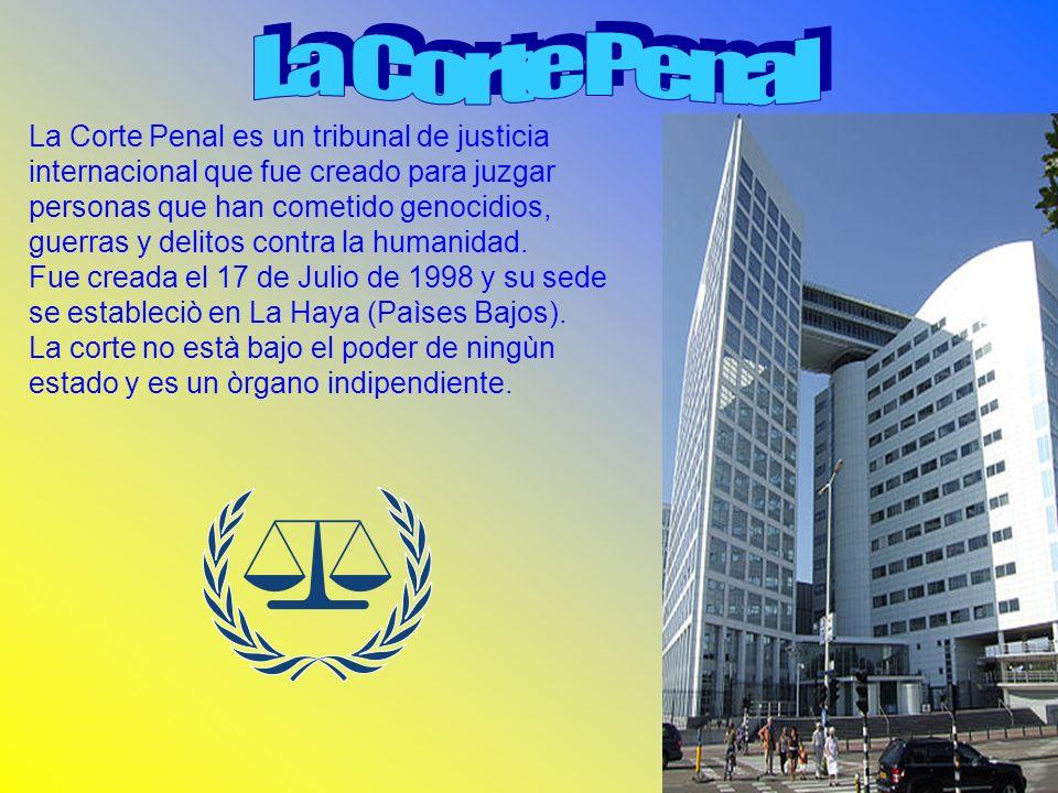 La Corte Penal es un tribunal de justicia internacional que fue creado para juzgar personas que han cometido genocidios, guerras y delitos contra la h